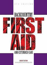 A Falcon Guide Ser.: Backcountry First Aid and Extended Care by Buck Tilton...