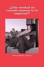 ¿de Verdad Es Cuando Menos Te lo Esperas? by Alicia Rubio (2014, Paperback)