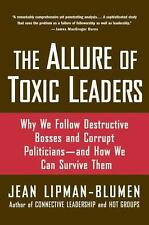 The Allure of Toxic Leaders : Why We Follow Destructive Bosses and Corrupt...