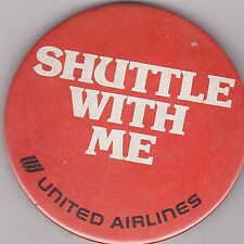 """VINTAGE 3"""" PINBACK #25-032 - AIRLINES - AVIATION - UNITED AIRLINES SHUTTLE W/ ME"""