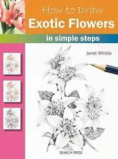 How to Draw: Exotic Flowers in Simple Steps by Janet Whittle (2012, Paperback)