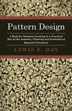Pattern Design - a Book for Students Treating in a Practical Way of the...