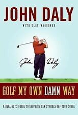 Golf My Own Damn Way : A Real Guy's Guide to Chopping Ten Strokes off Your...