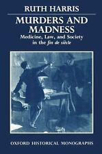 Murders and Madness: Medicine, Law, and Society in the Fin de Siècle (Oxford His