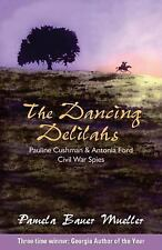 The Dancing Delilahs : Pauline Cushman and Antonia Ford Civil War Spies by...