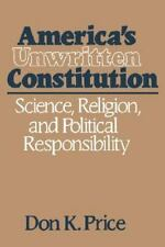America's Unwritten Constitution: Science, Religion, and Political Responsibilit