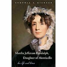 Martha Jefferson Randolph, Daughter of Monticello : Her Life and Times by...