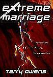 Extreme Marriage : Mastering the Ever-Changing, Life-Long Adventure by Terry Owe