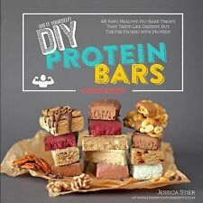 DIY Protein Bars Cookbook : Easy, Healthy, Homemade No-Bake Treats That Taste...