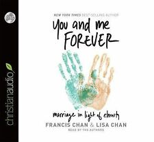 You and Me Forever : Marriage in Light of Eternity by Francis Chan and Lisa...