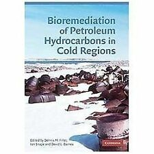 Bioremediation of Petroleum Hydrocarbons in Cold Regions by Ian Snape, Dennis...