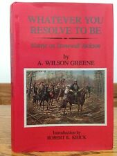 Whatever You Resolve to Be : Essays on Stonewall Jackson by A. Wilson Greene...
