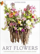 Art Flowers: Contemporary Floral Designs and Installations, Dupon, Olivier