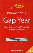 M. Hempshell Planning Your Gap Year: How to Have the Time of Your Life Working,