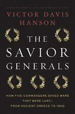 The Savior Generals : How Five Great Commanders Saved Wars That Were Lost -...