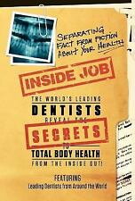 Inside Job : The World's Leading Dentists Reveal the Secrets to Total Body...