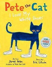 Pete the Cat : I Love My White Shoes by Eric Litwin (2010, Hardcover)