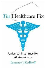 The Healthcare Fix : Universal Insurance for All Americans by Laurence J....