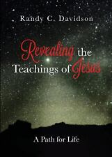 Revealing the Teachings of Jesus : A Path for Life by Randy C. Davidson...