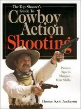 The Top Shooter's Guide to Cowboy Action Shooting by Hunter Scott Anderson...
