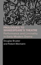 Prologues to Shakespeare's Theatre: Performance and Liminality in Early Modern D