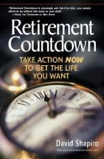 Retirement Countdown: Take Action Now to Get the Life You Want, Shapiro, David,