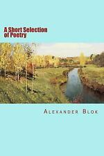 A Short Selection of Poetry by Alexander Blok (2015, Paperback)