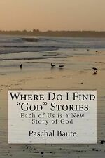 Where Do I Find God Stories : Each of Us Is a New Story of God by Paschal...