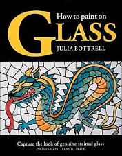 How to Paint on Glass, Bottrell, Julia, Good Book