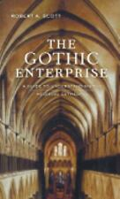 The Gothic Enterprise: A Guide to Understanding the Medieval Cathedral, Scott, R