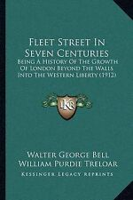 Fleet Street in Seven Centuries: Being a History of the Growth of 9781167029288