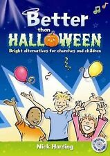 Better Than Halloween: Bright Alternatives for Churches and Children by Nick...