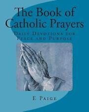 The Book of Catholic Prayers : Daily Devotions for Peace and Purpose by E....