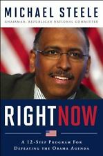 Right Now: A 12-Step Program For Defeating The Obama Agenda Steele, Michael Har