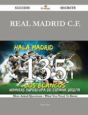 Real Madrid C. F. 135 Success Secrets - 135 Most Asked Questions on Real...