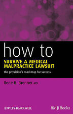 How to Survive a Medical Malpractice Lawsuit: The Physician's Roadmap for...