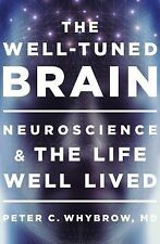 The Well-Tuned Brain : Neuroscience and the Life Well Lived by Peter C....