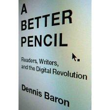 A Better Pencil: Readers, Writers, and the Digital Revolution, Baron, Dennis, Go