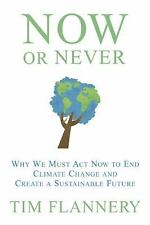 Now Or Never - Tim Flannery (2009) - Hardcover - First Edition - W/ Dust Jacket