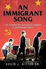 An Immigrant Song : An American Struggle under Communist Rule by Bitter Kevin...