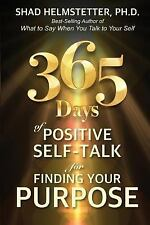 365 Days of Positive Self-Talk for Finding Your Purpose by Shad Helmstetter...