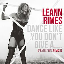 LEANN RIMES - DANCE LIKE YOU DON'T GIVE A...GREATEST HITS REMIXES: CD (2014)