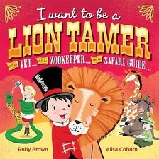 I Want to be a Lion Tamer