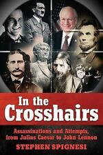 In the Crosshairs : Famous Assassinations and Attempts from Julius Caesar to...