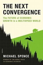 The Next Convergence : The Future of Economic Growth in a Multispeed World by...