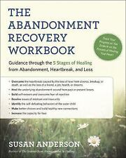 The Abandonment Recovery Workbook : Guidance Through the Five Stages of...