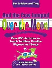 And the Cow Jumped over the Moon: Over 650 Activities to Teach Toddler-ExLibrary
