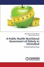 A Public Health Nutritional Assessment of Elderly in Islamabad by Ahmad Abdul...