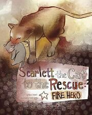 Animal Heroes Ser.: Scarlett the Cat to the Rescue : Fire Hero by Nancy...