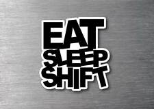 Eat Sleep Shift Sticker 7 year vinyl car jdm funny rude drift shift